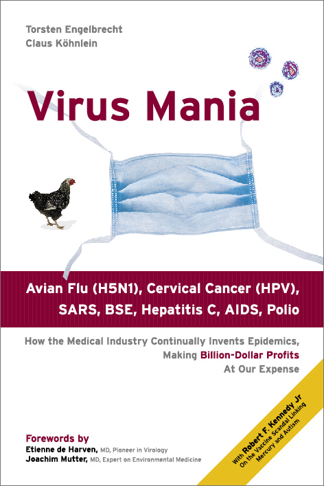 virus mania book How the Medical Industry Continually Invents Epidemics, Making Billion-Dollar Profits At Our Expense torsten engelbrecht global freedom movement